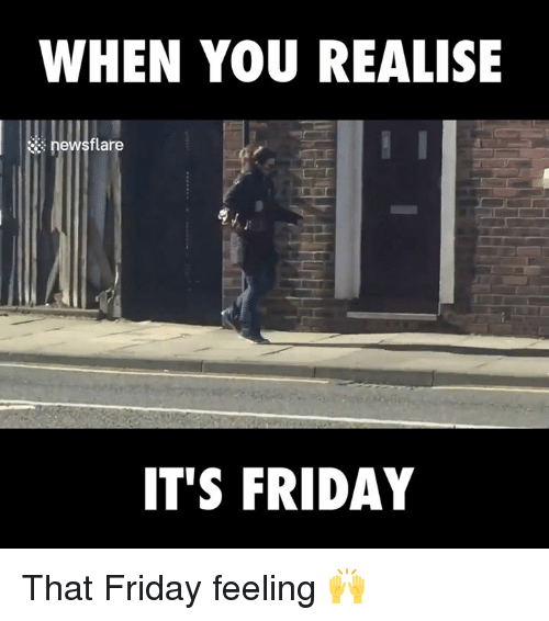 Dank, Friday, and It's Friday: WHEN YOU REALISE  news flare  IT'S FRIDAY That Friday feeling 🙌