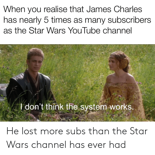 Star Wars, youtube.com, and Lost: When you realise that James Charles  has nearly 5 times as many subscribers  as the Star Wars YouTube channel  Idon't think the system works He lost more subs than the Star Wars channel has ever had