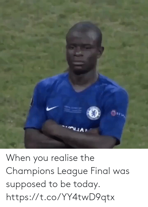 Supposed To: When you realise the Champions League Final was supposed to be today. https://t.co/YY4twD9qtx