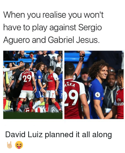 David Luiz: When you realise you won't  have to play against Sergio  Aguero and Gabriel Jesus.  29  ne  Fly  tirat David Luiz planned it all along 🤘🏼😝