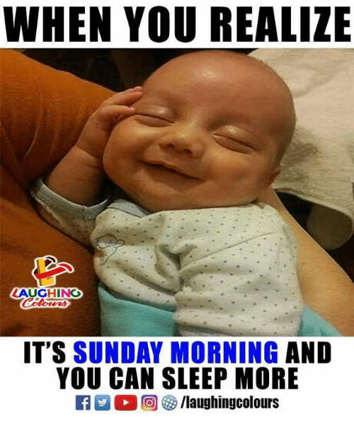 Sunday, Sleep, and Indianpeoplefacebook: WHEN YOU REALIZE  AUGHING  IT'S SUNDAY MORNING AND  YOU CAN SLEEP MORE