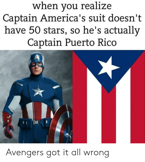 rico: when you realize  Captain America's suit doesn't  have 50 stars, so he's actually  Captain Puerto Rico Avengers got it all wrong