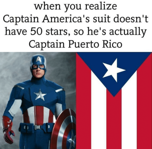 Puerto Rico: when you realize  Captain America's suit doesn't  have 50 stars, so he's actually  Captain Puerto Rico