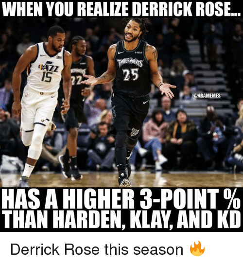 Derrick Rose: WHEN YOU REALIZE DERRICK ROSE..  15  25  ONBAMEMES  HAS A HIGHER 3-POINT %  THAN HARDEN, KLAY, AND KD Derrick Rose this season 🔥