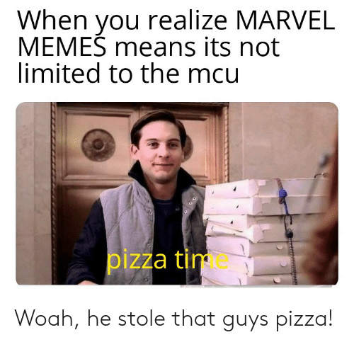 Memes, Pizza, and Limited: When you realize MARVEL  MEMES means its not  limited to the mcu  pizza tim Woah, he stole that guys pizza!