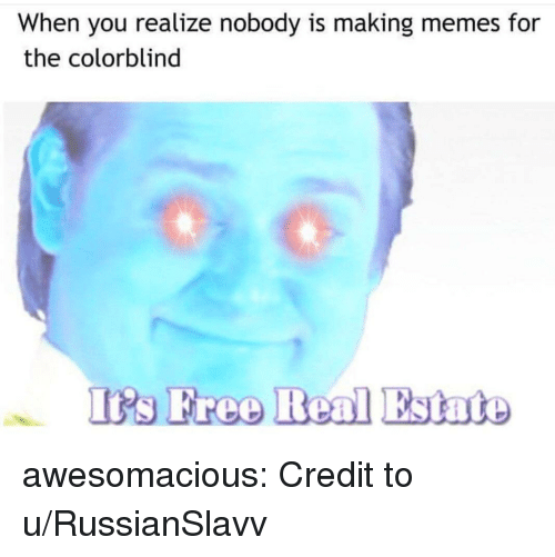 Irs, Memes, and Tumblr: When you realize nobody is making memes for  the colorblind  Irs Free Real Estate awesomacious:  Credit to u/RussianSlavv
