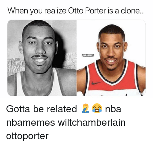 Basketball, Nba, and Sports: When you realize Otto Porter is a clone  OHBAMEMES Gotta be related 🤦‍♂️😂 nba nbamemes wiltchamberlain ottoporter