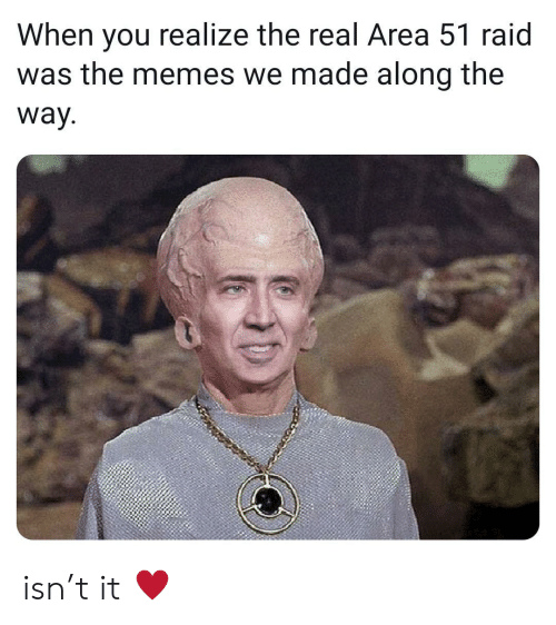 Area 51 Raid: When you realize the real Area 51 raid  was the memes we made along the  way. isn't it ♥️