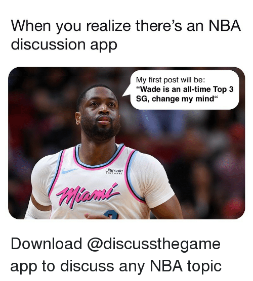"""Basketball, Nba, and Sports: When you realize there's an NBA  discUSSsion aprp  My first post will be:  """"Wade is an all-time Top 3  SG, change my mind""""  Ultimate  !Miami- Download @discussthegame app to discuss any NBA topic"""