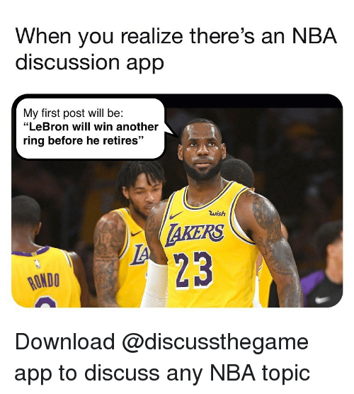 """Basketball, Nba, and Sports: When you realize there's an NBA  discUSSsion aprp  My first post will be:  """"LeBron will win another  ring before he retires""""  wish  AKERS  23  RONDO Download @discussthegame app to discuss any NBA topic"""