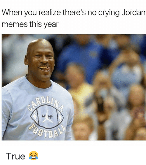 Crying, Funny, and Memes: When you realize there's no crying Jordan  memes this year True 😂