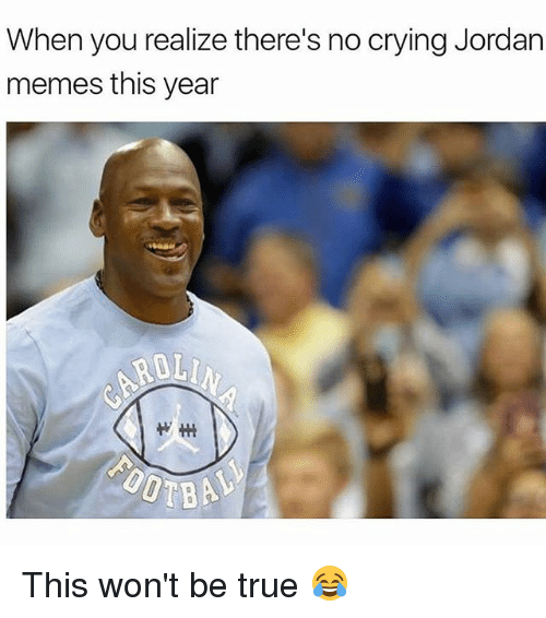 Crying, Memes, and True: When you realize there's no crying Jordan  memes this year This won't be true 😂