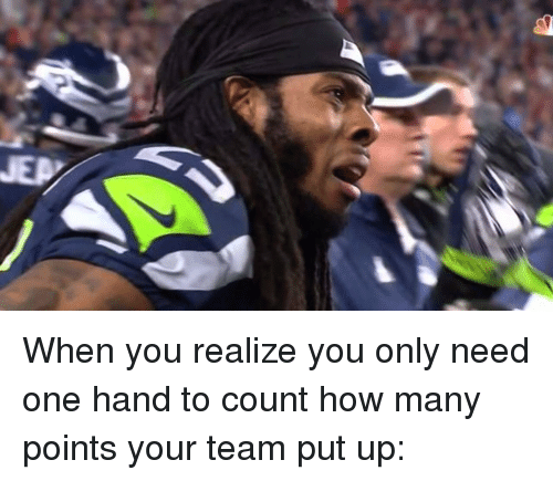 Sports, When You Realize, and Counting: When you realize you only need one hand to count how many points your team put up: