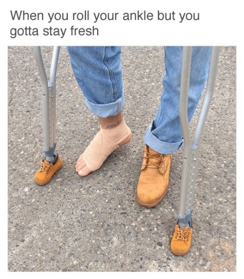 Fresh, You, and Stay: When you roll your ankle but you  gotta stay fresh