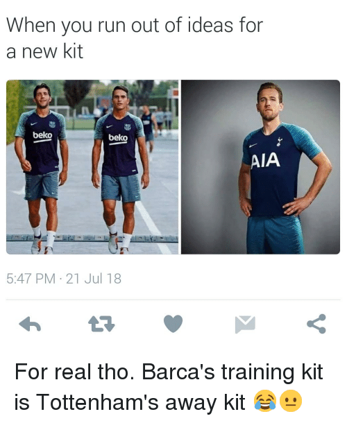 Run, Soccer, and Sports: When you run out of ideas for  a new kit  beko  beko  AIA  5:47 PM 21 Jul 18 For real tho. Barca's training kit is Tottenham's away kit 😂😐