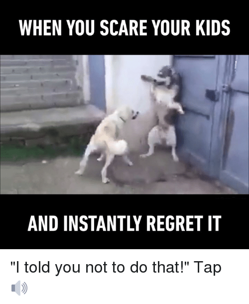 """Instant Regret: WHEN YOU SCARE YOUR KIDS  AND INSTANTLY REGRET IT """"I told you not to do that!""""  Tap🔊"""