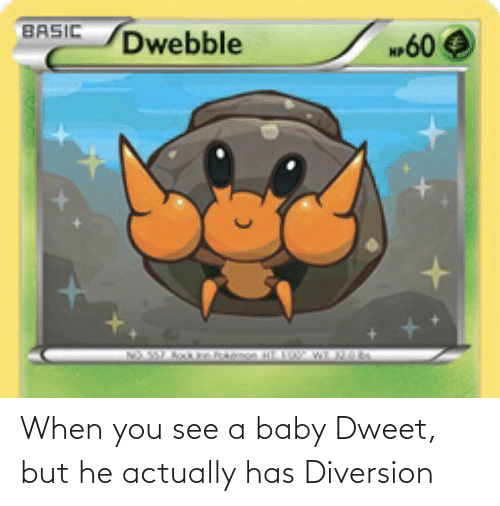 Diversion: When you see a baby Dweet, but he actually has Diversion