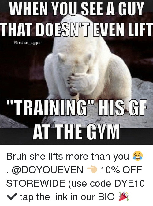 "Bruh, Gym, and Link: WHEN YOU SEE A GUY  THAT DOESN'T EVEN LIFT  ebrian_ipps  ""TRAINING HIS GF  AT THE GYM Bruh she lifts more than you 😂 . @DOYOUEVEN 👈🏼 10% OFF STOREWIDE (use code DYE10 ✔️ tap the link in our BIO 🎉"