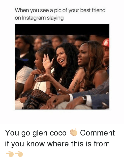 glen coco: When you see a pic of your best friend  on Instagram slaying You go glen coco 👏🏼 Comment if you know where this is from 👈🏼👈🏼