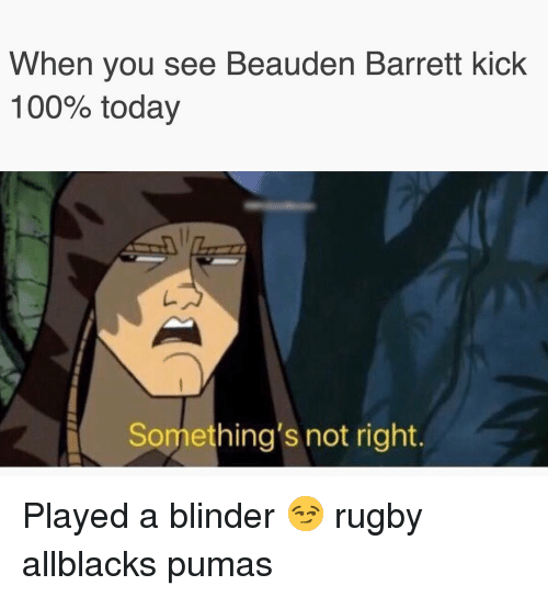 pumas: When you see Beauden Barrett kick  100% today  Something's not right. Played a blinder 😏 rugby allblacks pumas
