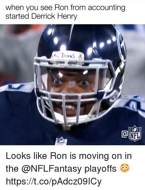 Derrick Henry: when you see Ron from accounting  started Derrick Henry Looks like Ron is moving on in the @NFLFantasy playoffs 😳 https://t.co/pAdcz09ICy