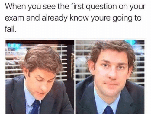 Fail, Memes, and 🤖: When you see the first question on your  exam and already know youre going to  fail.