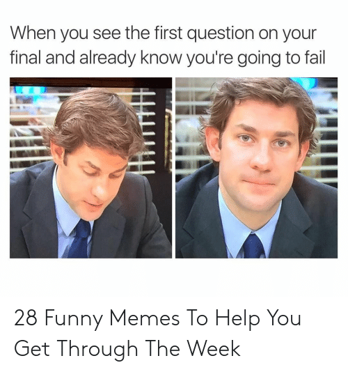 Fail, Funny, and Memes: When you see the first question on your  final and already know you're going to fail 28 Funny Memes To Help You Get Through The Week