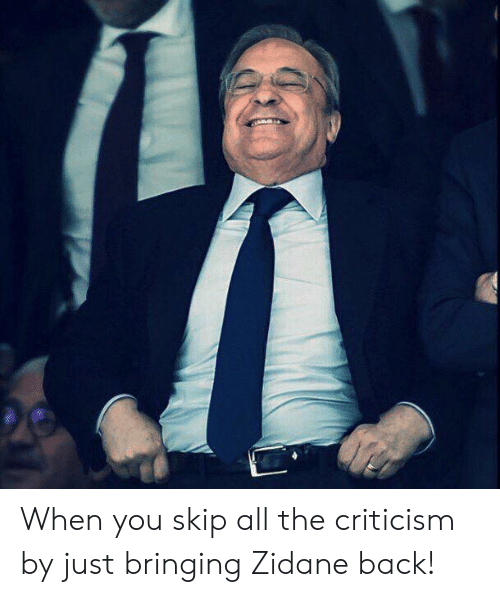 Memes, Criticism, and All The: When you skip all the criticism by just bringing  Zidane back!