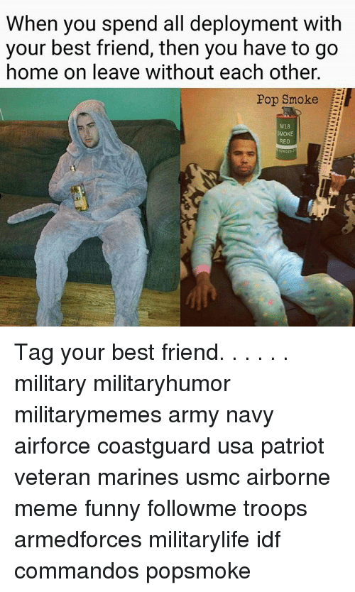 army navy: When you spend all deployment with  your best friend, then you have to go  home on leave without each other.  Pop Smoke  M18  MOKE  RED Tag your best friend. . . . . . military militaryhumor militarymemes army navy airforce coastguard usa patriot veteran marines usmc airborne meme funny followme troops armedforces militarylife idf commandos popsmoke