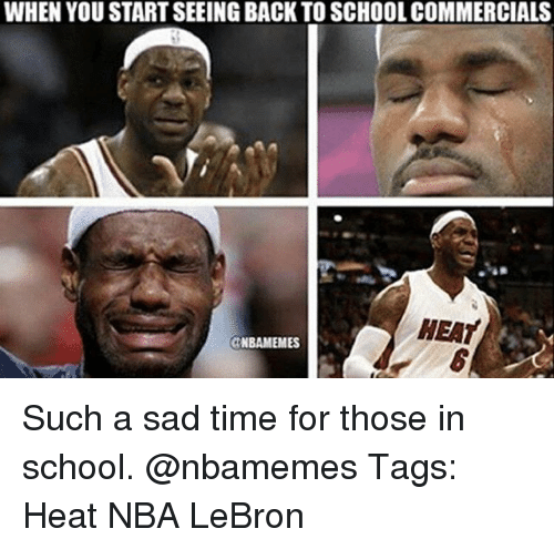 school commercials: WHEN YOU START SEEING BACK TO SCHOOL COMMERCIALS  HEAT  NBAMEMES Such a sad time for those in school. @nbamemes Tags: Heat NBA LeBron