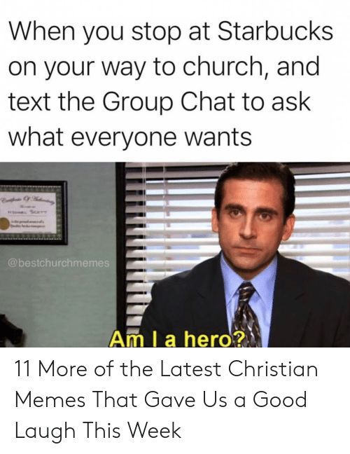 Church, Group Chat, and Memes: When you stop at Starbucks  on your way to church, and  text the Group Chat to ask  what everyone wants  @bestchurchmemes  Am I a hero? 11 More of the Latest Christian Memes That Gave Us a Good Laugh This Week