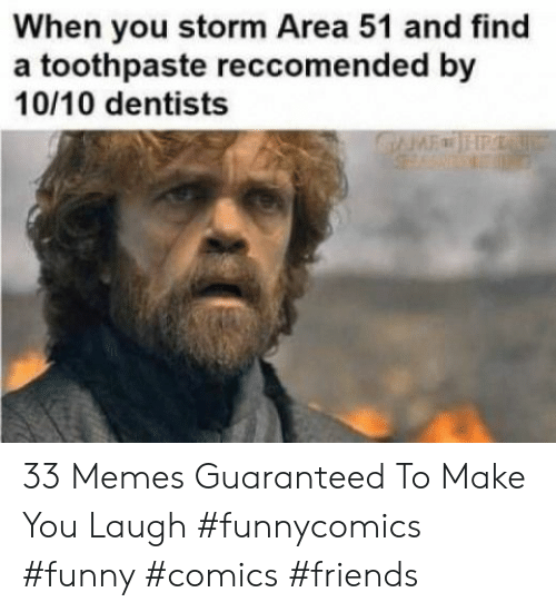 storm: When you storm Area 51 and find  a toothpaste reccomended by  10/10 dentists  GFHP 33 Memes Guaranteed To Make You Laugh #funnycomics #funny #comics #friends