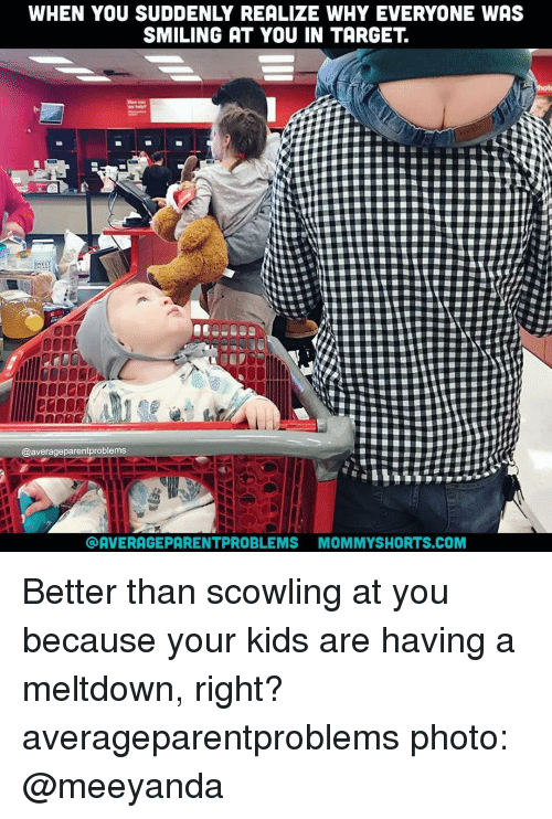sudden realization: WHEN YOU SUDDENLY REALIZE WHY EVERYONE WAS  SMILING AT YOU IN TARGET  @average parentproblems  AVERAGE PARENTPROBLEMS MOMMYSHORTS.COM Better than scowling at you because your kids are having a meltdown, right? averageparentproblems photo: @meeyanda