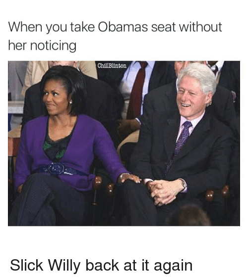 willies: When you take Obamas seat without  her noticing  ChillBlinton. Slick Willy back at it again