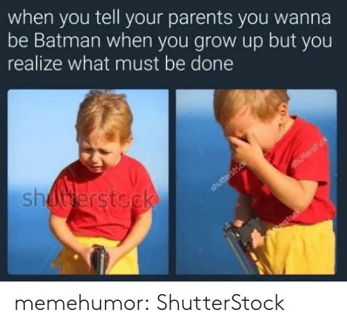 Be Batman: when you tell your parents you wanna  be Batman when you grow up but you  realize what must be done  sh memehumor:  ShutterStock