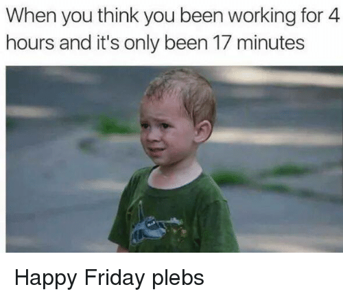 13++ Funny Memes About Work On Friday - Factory Memes