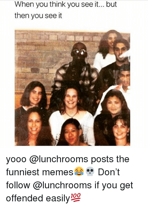 Memes, 🤖, and Don: When you think you see it... but  then you see it yooo @lunchrooms posts the funniest memes😂💀 Don't follow @lunchrooms if you get offended easily💯