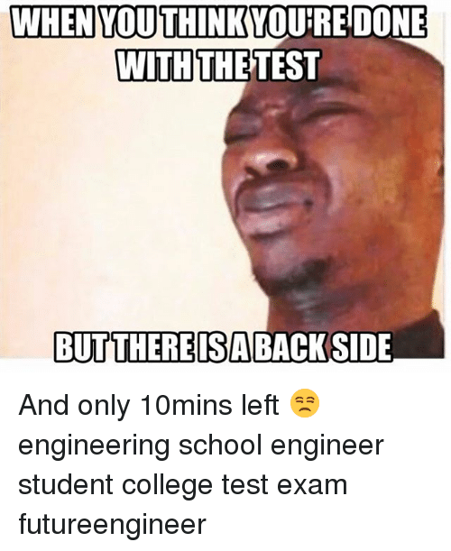 Engineering Student: WHEN YOU THINK YOURE DONE  WITH  THE TEST  BUT THERE ISABACKSIDE And only 10mins left 😒 engineering school engineer student college test exam futureengineer