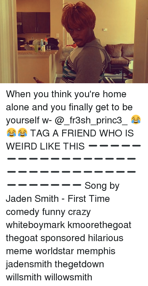 jadensmith: When you think you're home alone and you finally get to be yourself w- @_fr3sh_princ3_ 😂😂😂 TAG A FRIEND WHO IS WEIRD LIKE THIS ➖➖➖➖➖➖➖➖➖➖➖➖➖➖➖➖➖➖➖➖➖➖➖➖➖➖➖➖➖➖➖➖➖➖➖➖ Song by Jaden Smith - First Time comedy funny crazy whiteboymark kmoorethegoat thegoat sponsored hilarious meme worldstar memphis jadensmith thegetdown willsmith willowsmith