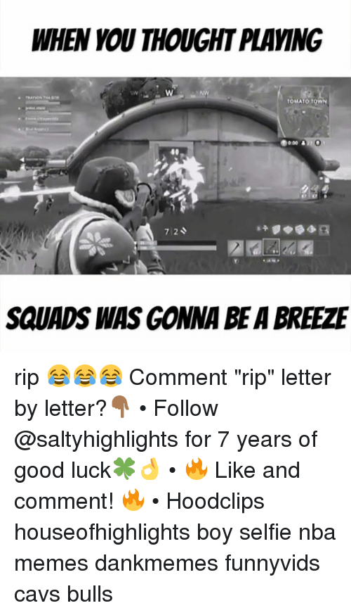 """Nba Memes: WHEN YOU THOUGHT PLAVING  0  40  7.2  SQUADS WAS GONNA BE A BREEZE rip 😂😂😂 Comment """"rip"""" letter by letter?👇🏾 • Follow @saltyhighlights for 7 years of good luck🍀👌 • 🔥 Like and comment! 🔥 • Hoodclips houseofhighlights boy selfie nba memes dankmemes funnyvids cavs bulls"""