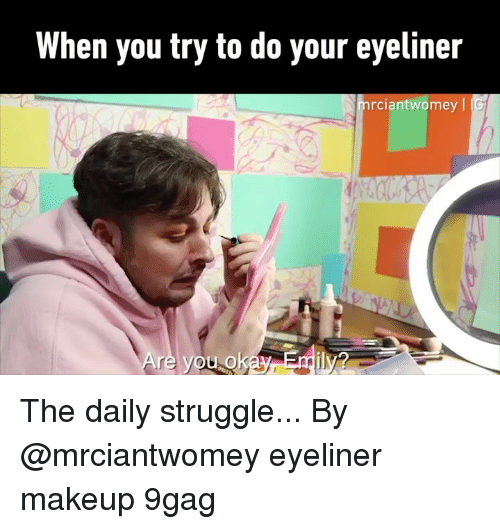 9gag, Makeup, and Memes: When you try to do your eyeliner  rciantwomey The daily struggle... By @mrciantwomey eyeliner makeup 9gag