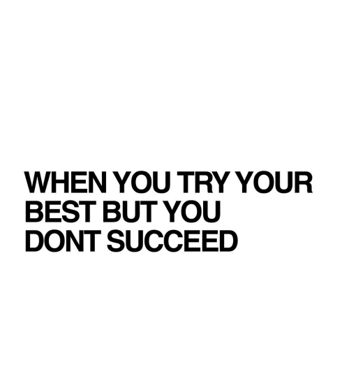 Best, You, and When You Try Your Best: WHEN YOU TRY YOUR  BEST BUT YOU  DONT SUCCEED