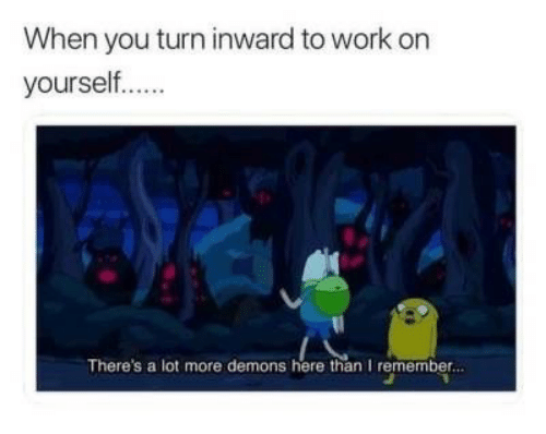 Work, Demons, and Remember: When you turn inward to work on  yourself....  There's a lot more demons here than I remember...