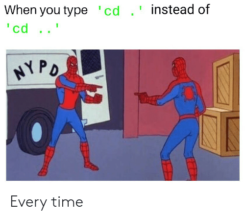 Time, You, and When You: When you type c  d . instead of  cd  rd Every time