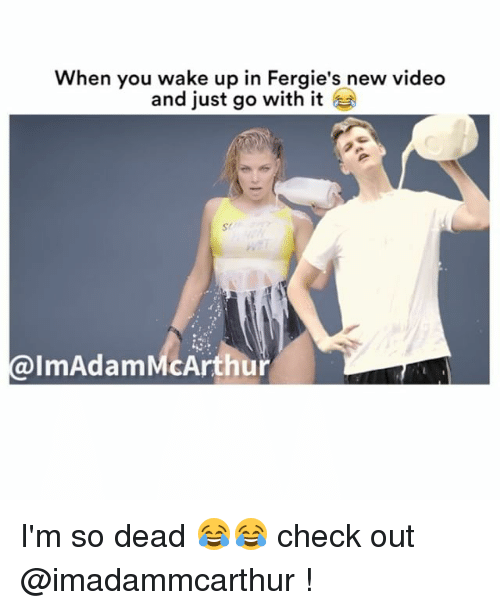 just go with it: When you wake up in Fergie's new video  and just go with it  sr  @ImAdamMcArthur I'm so dead 😂😂 check out @imadammcarthur !