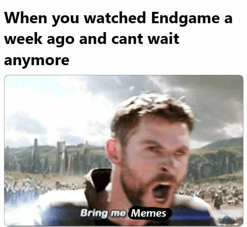 Memes, 🤖, and Endgame: When you watched Endgame a  week ago and cant wait  anymore  Bring mo Memes
