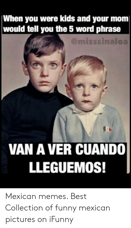 funny mexican pictures: When you were kids and your mom|  would tell you the 5 word phrase  @misssinaloa  VAN A VER CUANDO|  LLEGUEMOS! Mexican memes. Best Collection of funny mexican pictures on iFunny