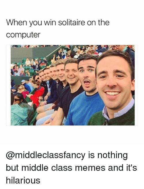 Its Hilarious: When you win solitaire on the  computer @middleclassfancy is nothing but middle class memes and it's hilarious