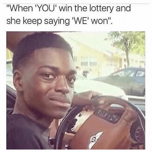 """Lottery, She, and You: When 'YOU' win the lottery and  she keep saying 'WE'won"""""""