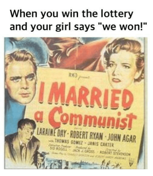 "Lottery, Girl, and Your Girl: When you win the lottery  and your girl says ""we won!""  RK)  I MARRIED  g Communist  IS  LARAINE DAY ROBERT RYAN JOHN AGAR  THOMAS GOMEZ JANIS CARTER"
